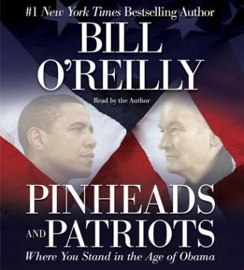 Pinheads and Patriots: Where You Stand in the Age of Obama, Bill O'Reilly