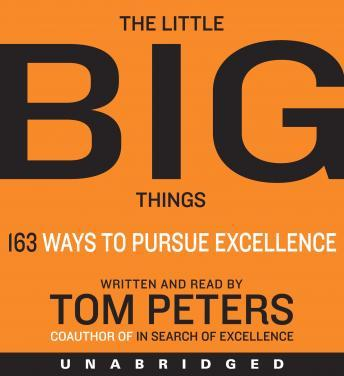 Little Big Things: 163 Ways to Pursue EXCELLENCE, Thomas J. Peters