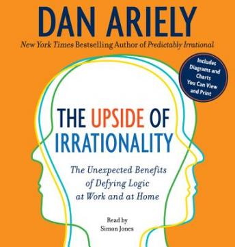 Download Upside of Irrationality: The Unexpected Benefits of Defying Logic at Work and at Home by Dan Ariely