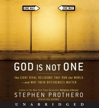 God Is Not One: The Eight Rival Religions That Run the World--and Why Their Differences Matter, Stephen Prothero