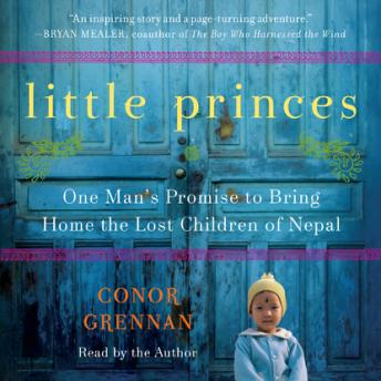 Download Little Princes: One Man's Promise to Bring Home the Lost Children of Nepal by Conor Grennan