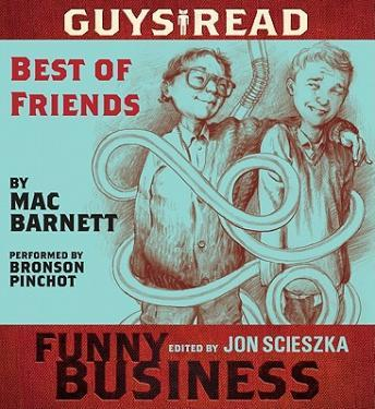 Guys Read: Best of Friends: A Story from Guys Read: Funny Business, Mac Barnett