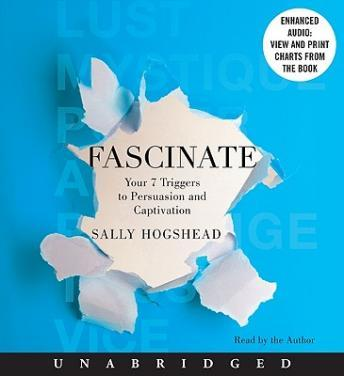 Fascinate: Your 7 Triggers to Persuasion and Captivation, Sally Hogshead