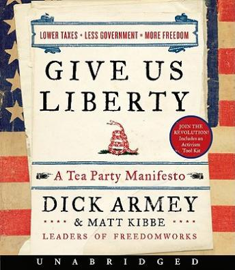 Give Us Liberty: A Tea Party Manifesto, Dick Armey, Matt Kibbe