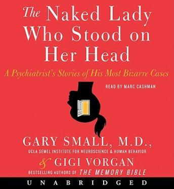 Naked Lady Who Stood on Her Head: A Psychiatrist's Stories of His Most Bizarre Cases, Gigi Vorgan, Gary Small