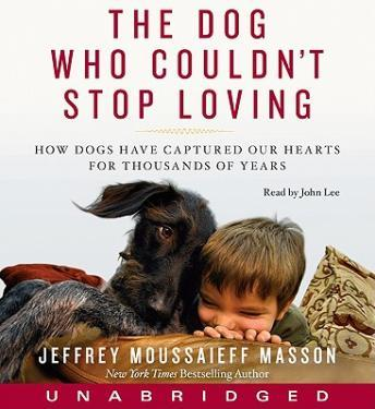 Download Dog Who Couldn't Stop Loving: How Dogs Have Captured Our Hearts for Thousands of Years by Jeffrey Moussaieff Masson