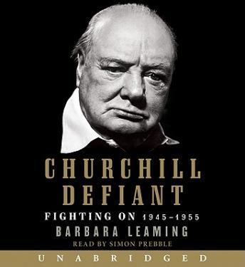 Churchill Defiant: Fighting On: 1945-1955, Barbara Leaming