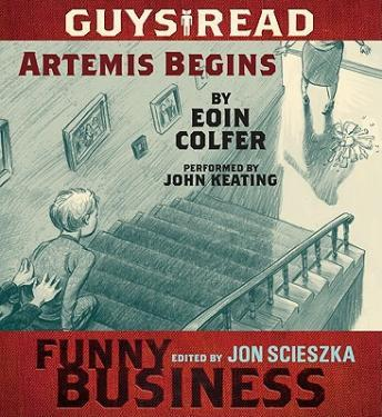 Artemis Begins: A Story from Guys Read: Funny Business, Eoin Colfer