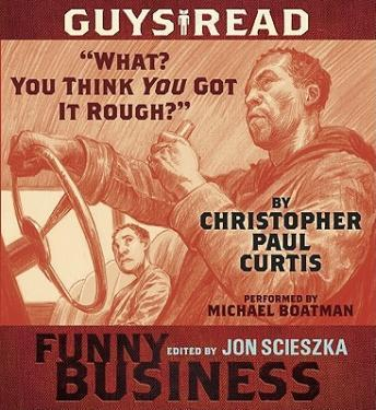 Guys Read: 'What? You Think You Got It Rough?': A Story from Guys Read: Funny Business, Christopher Paul Curtis
