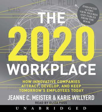 2020 Workplace: How Innovative Companies Attract, Develop, and Keep Tomorrow's Employees Today, Karie Willyerd, Jeanne C. Meister