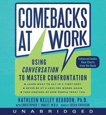 Comebacks at Work: Using Conversation to Master Confrontation, Kathleen Kelley Reardon, Christopher T. Noblet