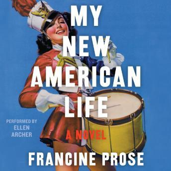 My New American Life: A Novel, Francine Prose