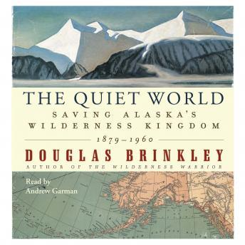 The Quiet World: Saving Alaska's Wilderness Kingdom, 1910-1960