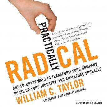 Practically Radical: Not-So-Crazy Ways to Transform Your Company, Shake Up Your Industry, and Challenge Yourself sample.