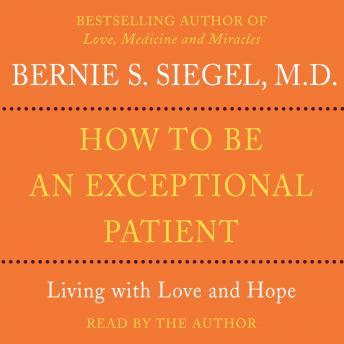 Download How to Be An Exceptional Patient by Bernie S. Siegel