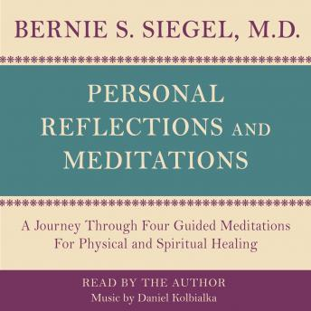 Personal Reflections & Meditations, Bernie S. Siegel
