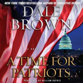 Time for Patriots: A Novel, Dale Brown