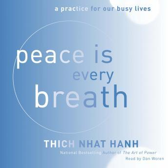 Peace Is Every Breath: A Practice for Our Busy Lives, Thich Nhat Hanh