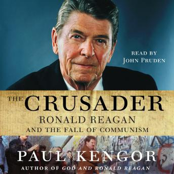 Crusader: Ronald Reagan and the Fall of Communism, Paul Kengor