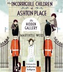 Incorrigible Children of Ashton Place: Book II The Hidden Gallery, Maryrose Wood