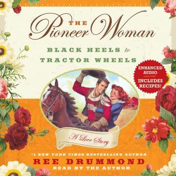 Pioneer Woman: Black Heels to Tractor Wheels--A Love Story, Ree Drummond