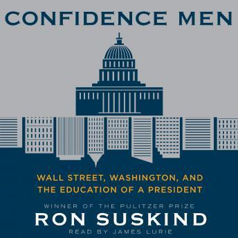 Confidence Men: Wall Street, Washington, and the Education of a President, Ron Suskind