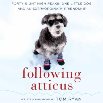 Download Following Atticus: Forty-Eight High Peaks, One Little Dog, and an Extraordinary Friendship by Tom Ryan