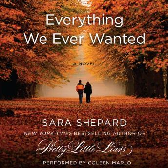 Everything We Ever Wanted: A Novel, Sara Shepard