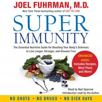Super Immunity: A Breakthrough Program to Boost the Body's Defenses and Stay Healthy All Year Round, Joel Fuhrman