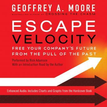 Escape Velocity: Free Your Company's Future from the Pull of the Past, Geoffrey A. Moore