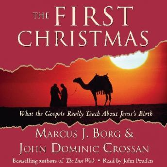 First Christmas: What the Gospels Really Teach About Jesus's Birth, John Dominic Crossan, Marcus J. Borg