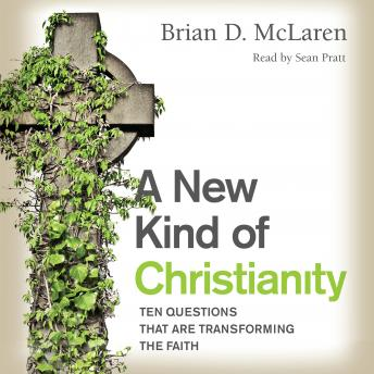 New Kind of Christianity: Ten Questions That Are Transforming the Faith, Brian D. McLaren