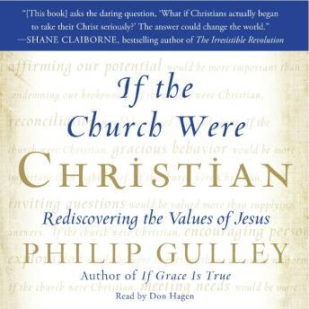 If the Church Were Christian: Rediscovering the Values of Jesus, Philip Gulley