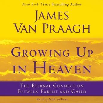 Growing Up in Heaven: The Eternal Connection Between Parent an sample.