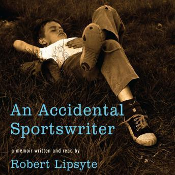 Accidental Sportswriter, Robert Lipsyte