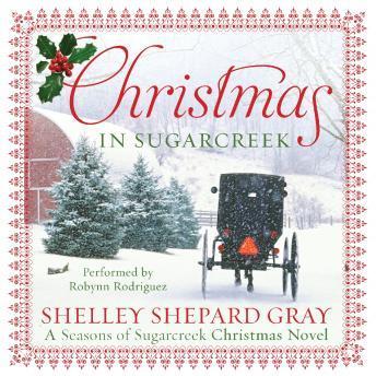 Christmas in Sugarcreek: A Christmas Seasons of Sugarcreek Novel, Shelley Shepard Gray