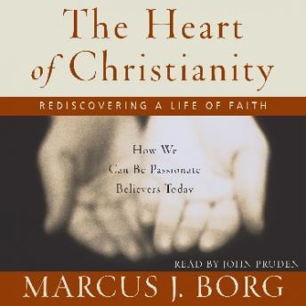 Heart of Christianity: Rediscovering a Life of Faith, Marcus J. Borg