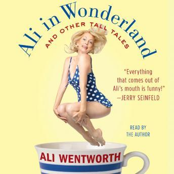 Ali in Wonderland: And Other Tall Tales, Ali Wentworth