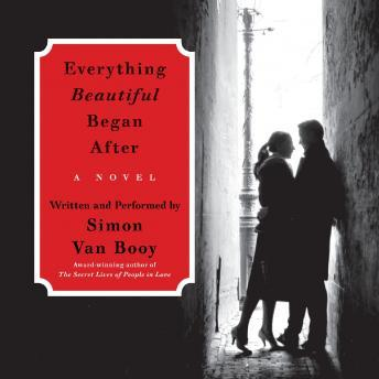 Everything Beautiful Began After: A Novel, Simon Van Booy