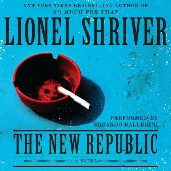 New Republic: A Novel, Lionel Shriver