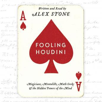 Fooling Houdini: Magicians, Mentalists, Math Geeks, and the Hidden Powers of the Mind, Alex Stone