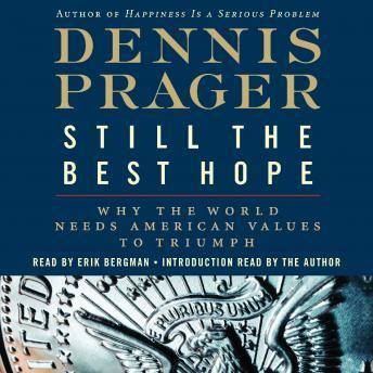 Still the Best Hope: Why the World Needs American Values to Triumph, Dennis Prager