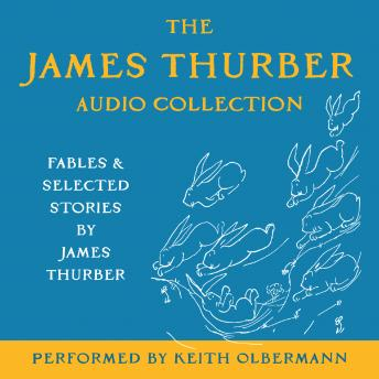 James Thurber Audio Collection: Fables and Selected Stories by James Thurber, James Thurber