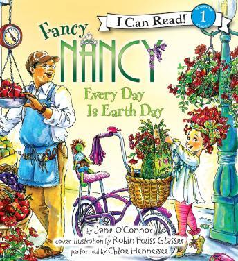 Fancy Nancy: Every Day Is Earth Day, Robin Preiss Glasser, Jane O'Connor