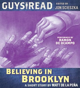 Guys Read: Believing in Brooklyn, Matt De la Pena