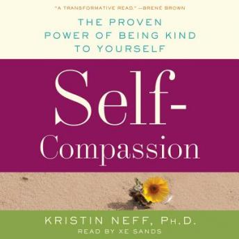 Self-Compassion: The Proven Power of Being Kind to Yourself, Kristin Neff
