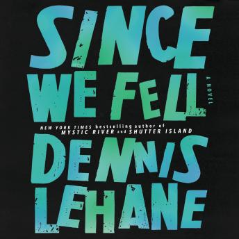 Since We Fell: A Novel, Dennis Lehane