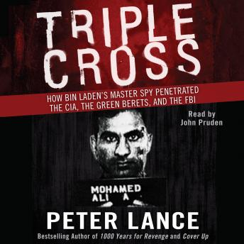 Download Triple Cross: How Bin Laden's Master Spy Penetrated the CIA, the Green Berets, and the FBI by Peter Lance