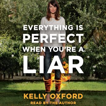 Everything Is Perfect When You're a Liar, Kelly Oxford