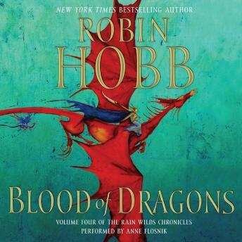 Blood of Dragons: Volume Four of the Rain Wilds Chronicles, Robin Hobb